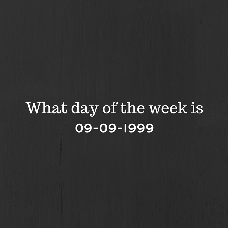 What day of the week is 9th September 1999